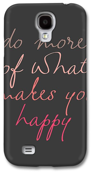 Do More Of What Makes You Happy Galaxy S4 Case by Taylan Apukovska
