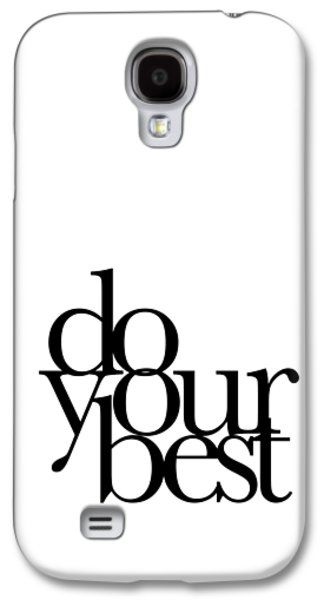 Do Your Best Galaxy S4 Case by Cortney Herron