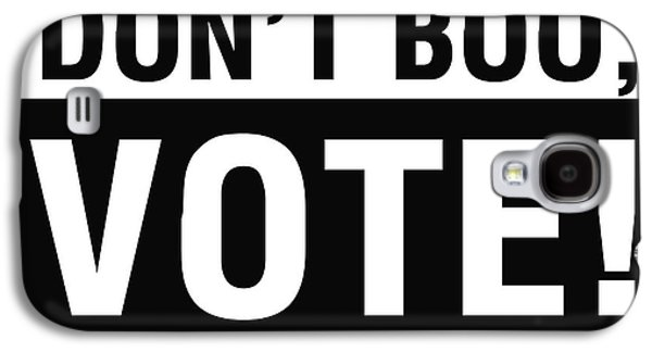 Don't Boo Vote- Art By Linda Woods Galaxy S4 Case by Linda Woods