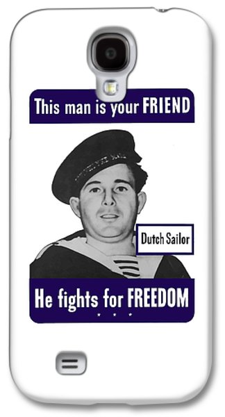 Dutch Sailor This Man Is Your Friend Galaxy S4 Case by War Is Hell Store