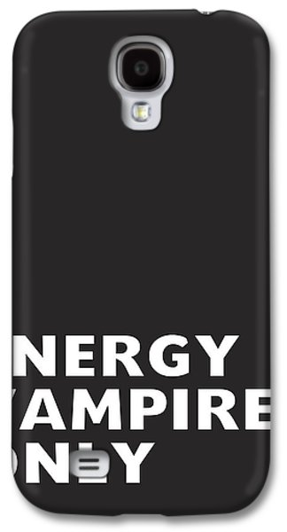 Energy Vampires Only- Art By Linda Woods Galaxy S4 Case by Linda Woods