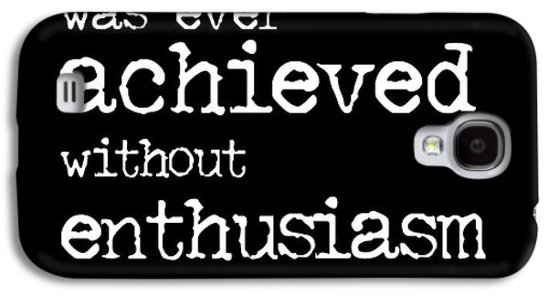 Enthusiasm Quote Galaxy S4 Case by Kate McKenna