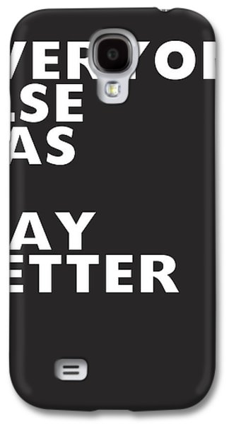 Everyone Else Has It Better- Art By Linda Woods Galaxy S4 Case by Linda Woods