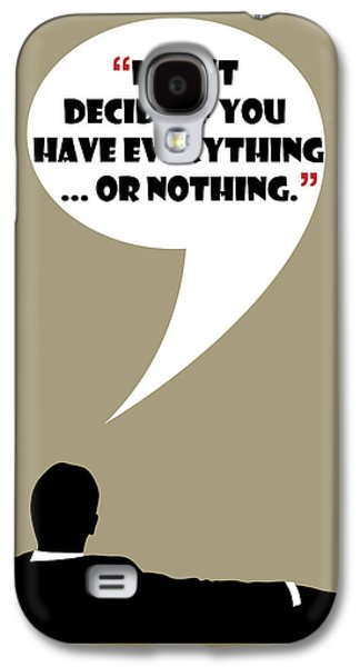 Everything Or Nothing - Mad Men Poster Don Draper Quote Galaxy S4 Case