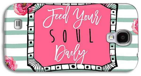 Feed Your Soul Daily Galaxy S4 Case by Mindy Sommers