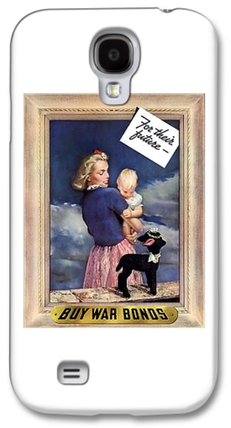 For Their Future Buy War Bonds Galaxy S4 Case by War Is Hell Store
