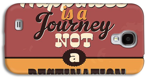 Happiness Is A Journey Not A Destination Galaxy S4 Case