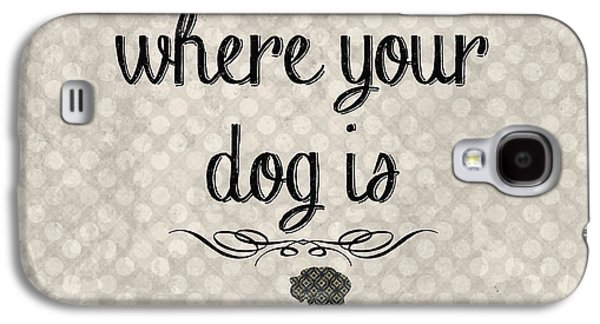 Home Is Where Your Dog Is-jp3039 Galaxy S4 Case