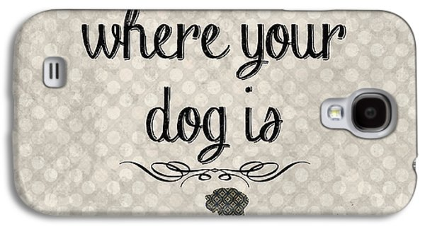Dog Galaxy S4 Case - Home Is Where Your Dog Is-jp3039 by Jean Plout