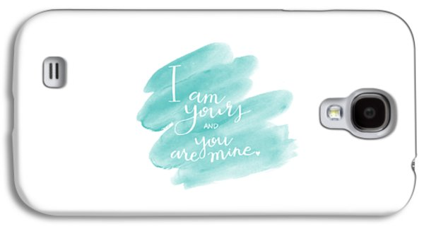 I Am Yours Galaxy S4 Case