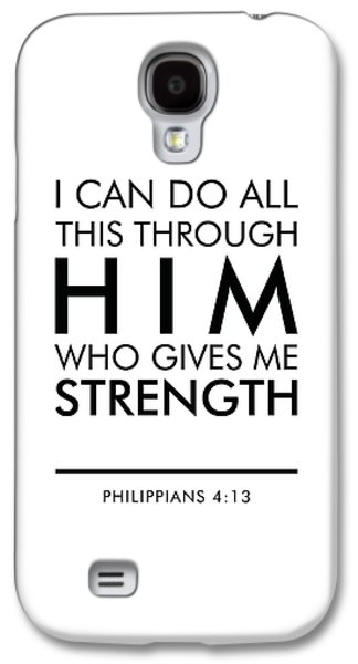 I Can Do All This Through Him Who Gives Me Strength - Philippians 4 13 Galaxy S4 Case