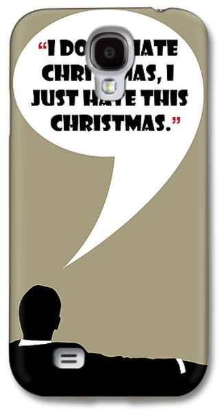 I Don't Hate Christmas - Mad Men Poster Don Draper Quote Galaxy S4 Case