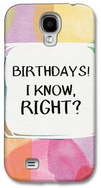 I Know Right- Birthday Art By Linda Woods Galaxy S4 Case by Linda Woods