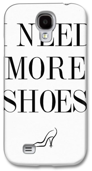 I Need More Shoes Quote Galaxy S4 Case by Taylan Apukovska