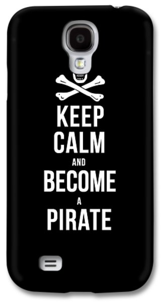 Keep Calm And Become A Pirate Tee Galaxy S4 Case by Edward Fielding