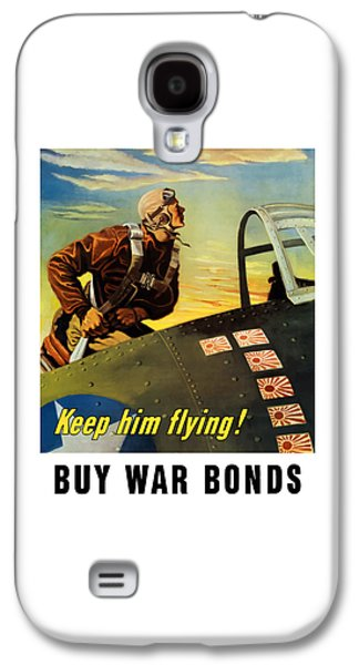 Keep Him Flying - Buy War Bonds  Galaxy S4 Case by War Is Hell Store