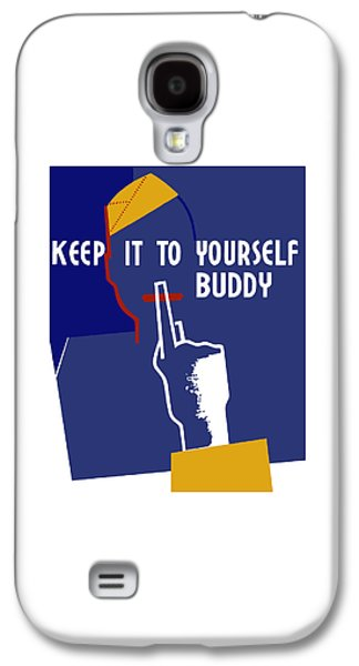 Keep It To Yourself Buddy Galaxy S4 Case by War Is Hell Store