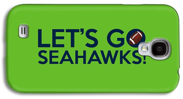 Let's Go Seahawks Galaxy S4 Case by Florian Rodarte