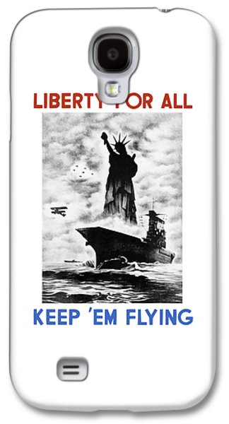 Liberty For All -- Keep 'em Flying  Galaxy S4 Case by War Is Hell Store
