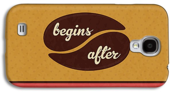 Life Begins After Coffee Galaxy S4 Case by Naxart Studio