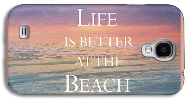 Life Is Better At The Beach Galaxy S4 Case