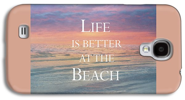 Life Is Better At The Beach Galaxy S4 Case by Kim Hojnacki