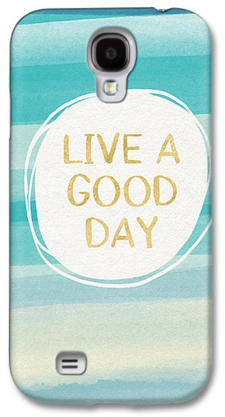 Live A Good Day- Art By Linda Woods Galaxy S4 Case by Linda Woods