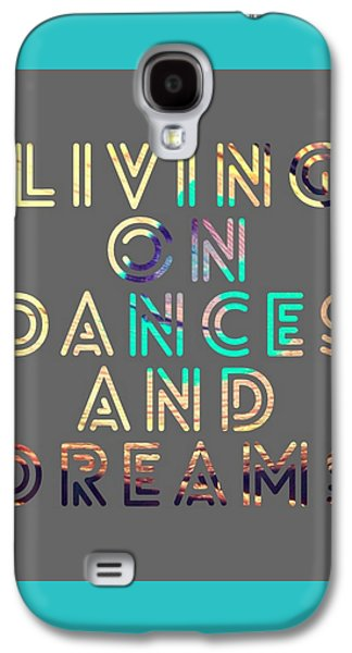 Living On Dances And Dreams Galaxy S4 Case