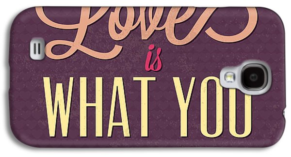 Love Is What You Need Galaxy S4 Case