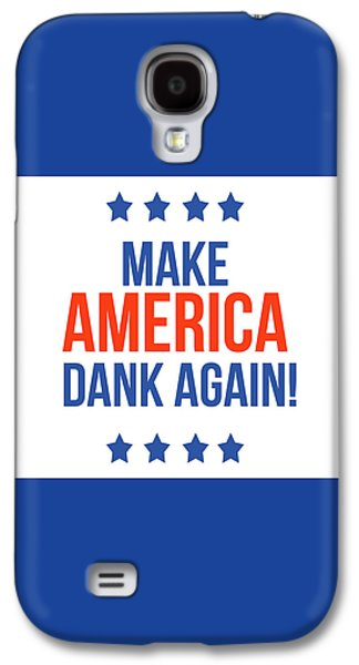 Make America Dank Again- Art By Linda Woods Galaxy S4 Case by Linda Woods