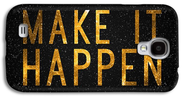 Make It Happen Galaxy S4 Case by Taylan Apukovska