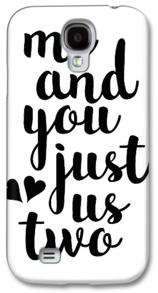Me And You Just Us Two Galaxy S4 Case