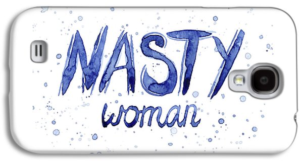 Nasty Woman Such A Nasty Woman Art Galaxy S4 Case by Olga Shvartsur
