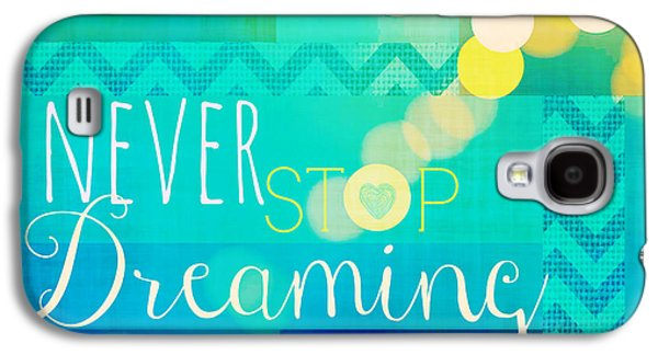 Never Stop Dreaming Galaxy S4 Case