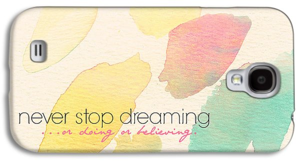 Never Stop Dreaming Doing Believing Galaxy S4 Case