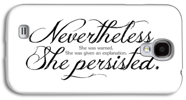 Nevertheless She Persisted - Dark Lettering Galaxy S4 Case