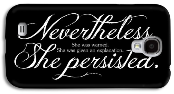 Nevertheless She Persisted - Light Lettering Galaxy S4 Case