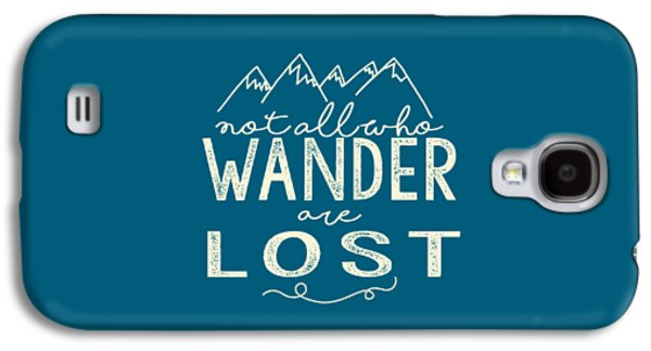 Travel Galaxy S4 Case - Not All Who Wander by Heather Applegate