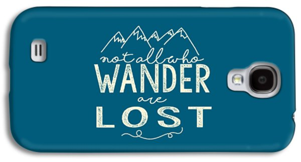 Not All Who Wander Galaxy S4 Case by Heather Applegate