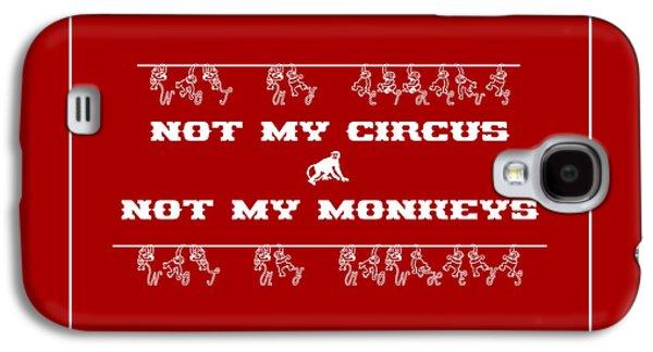 Not My Circus Not My Monkeys Galaxy S4 Case
