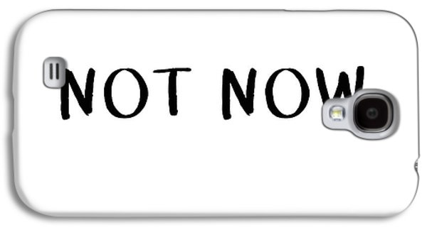Not Now- Art By Linda Woods Galaxy S4 Case by Linda Woods