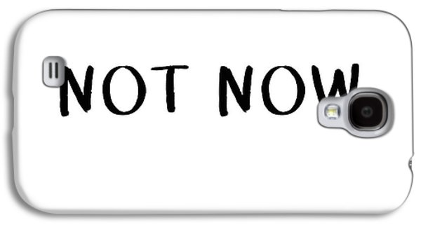 Not Now- Art By Linda Woods Galaxy S4 Case