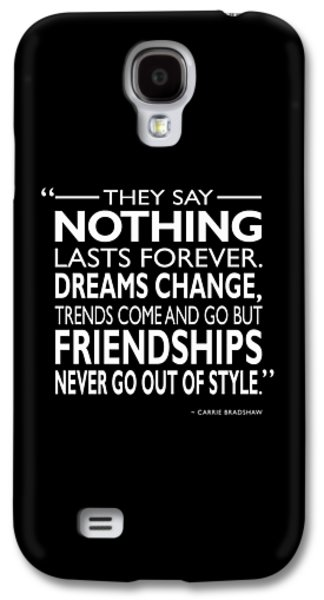 Nothing Lasts Forever Galaxy S4 Case