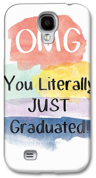 Omg You Literally Just Graduated Card- Art By Linda Woods Galaxy S4 Case by Linda Woods