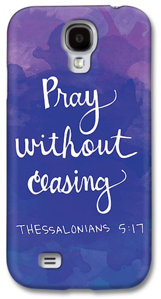 Pray Without Ceasing Galaxy S4 Case