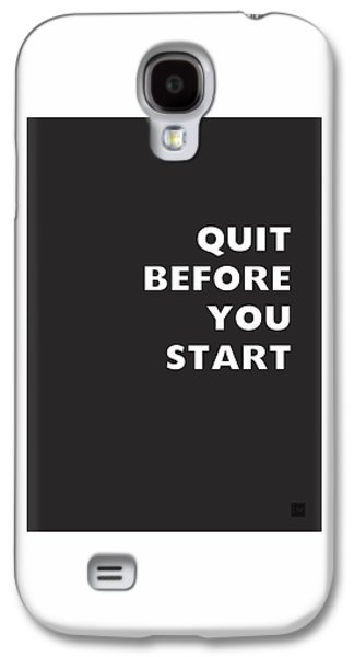 Quit Before You Start- Art By Linda Woods Galaxy S4 Case by Linda Woods
