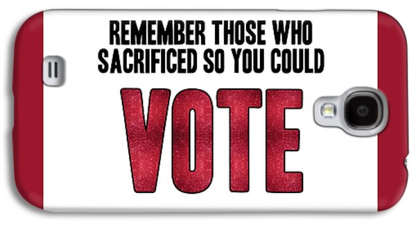 Remember Those Who Sacrificed So You Could Vote Galaxy S4 Case by Liesl Marelli