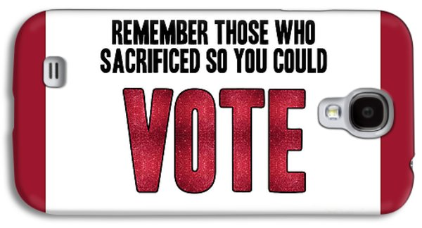 Remember Those Who Sacrificed So You Could Vote Galaxy S4 Case