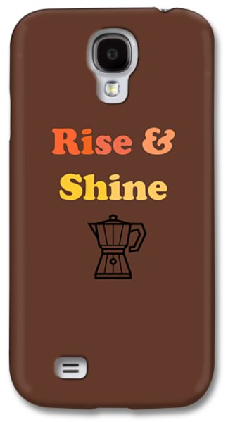 Rise And Shine Galaxy S4 Case