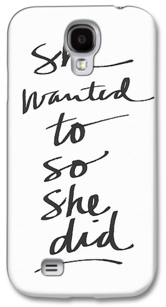 She Wanted To So She Did- Art By Linda Woods Galaxy S4 Case by Linda Woods
